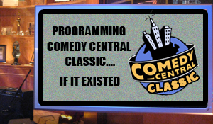 Post image for Programming Comedy Central Classic… If It Existed